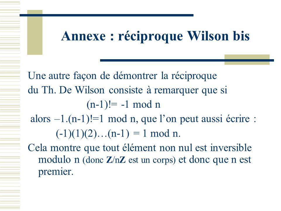 Annexe : réciproque Wilson Par contraposée. Si N>1 est non premier alors N=nm avec 1<n,m<N-1. Donc m divise N et aussi (N-1)! (car (N-1)!=1.2….(N-1) e
