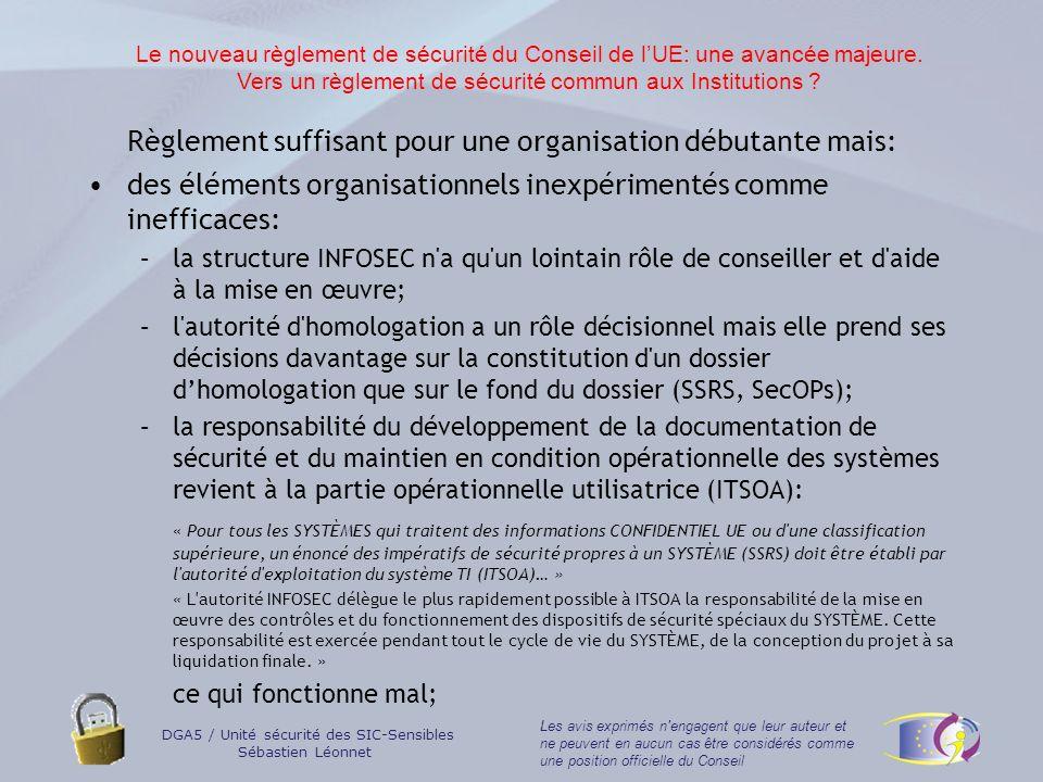 DGA5 / Unité sécurité des SIC-Sensibles Sébastien Léonnet Les avis exprimés n engagent que leur auteur et ne peuvent en aucun cas être considérés comme une position officielle du Conseil Et finalement …un règlement très insuffisant au regard des enjeux du Conseil (45 systèmes et applications classifiées).