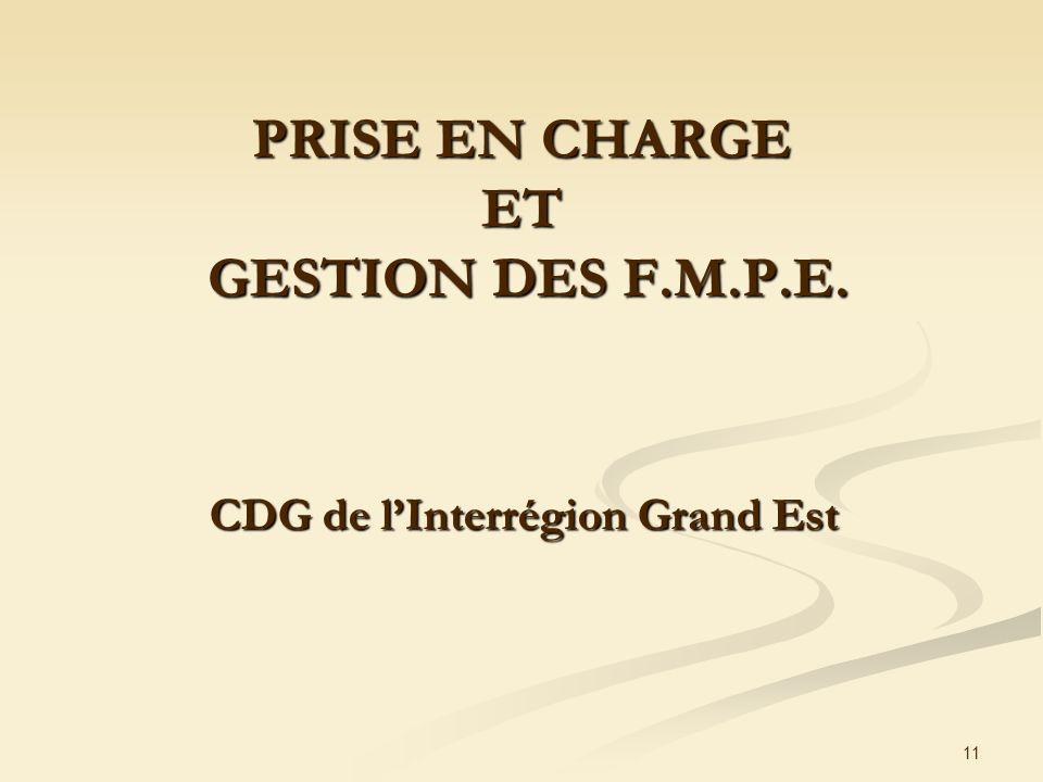 11 PRISE EN CHARGE ET GESTION DES F.M.P.E. CDG de lInterrégion Grand Est