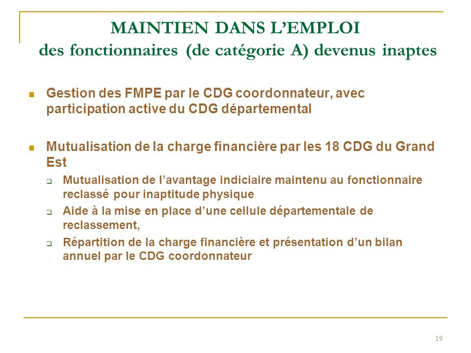 19 MAINTIEN DANS LEMPLOI des fonctionnaires (de catégorie A) devenus inaptes Gestion des FMPE par le CDG coordonnateur, avec participation active du C