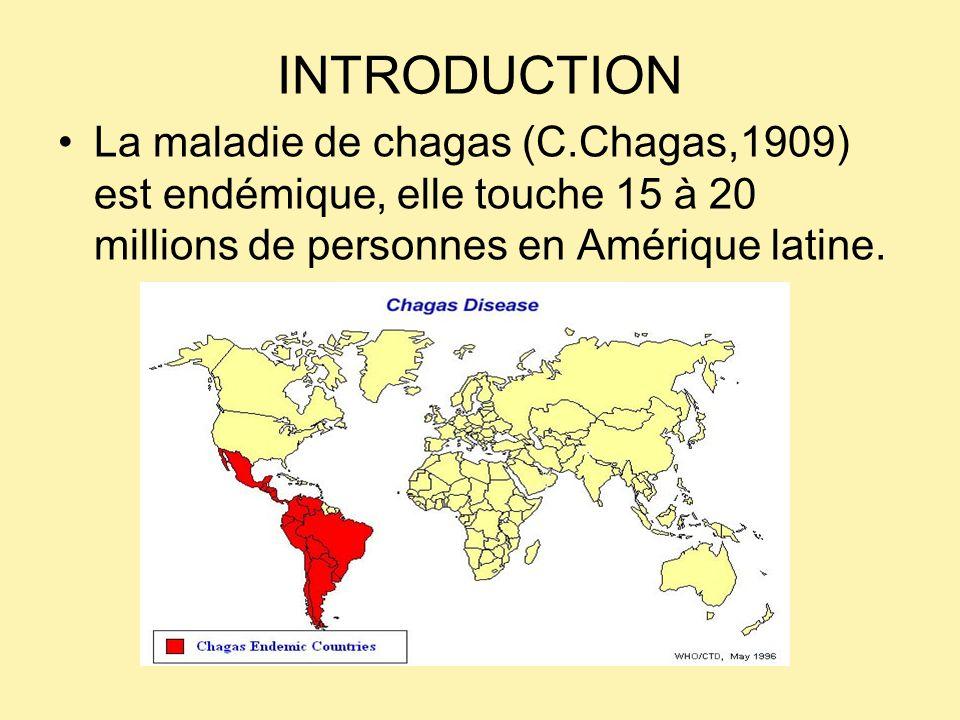 INTRODUCTION La maladie de chagas (C.Chagas,1909) est endémique, elle touche 15 à 20 millions de personnes en Amérique latine.