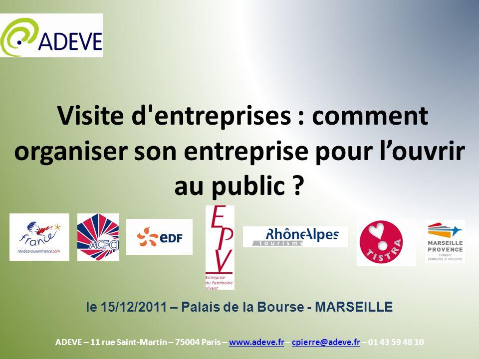 Visite d'entreprises : comment organiser son entreprise pour louvrir au public ? le 15/12/2011 – Palais de la Bourse - MARSEILLE ADEVE – 11 rue Saint-