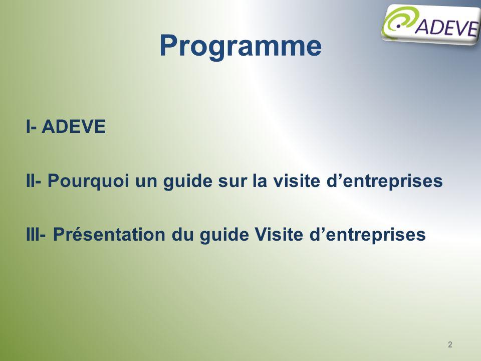 I- ADEVE II- Pourquoi un guide sur la visite dentreprises III- Présentation du guide Visite dentreprises Programme 2