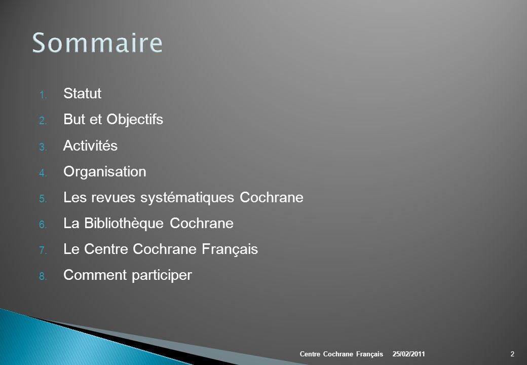 Sommaire 1. Statut 2. But et Objectifs 3. Activités 4. Organisation 5. Les revues systématiques Cochrane 6. La Bibliothèque Cochrane 7. Le Centre Coch