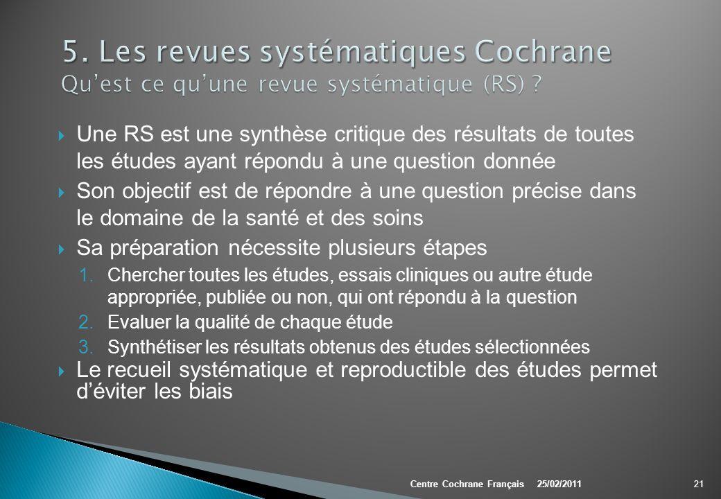 Une RS est une synthèse critique des résultats de toutes les études ayant répondu à une question donnée Son objectif est de répondre à une question pr