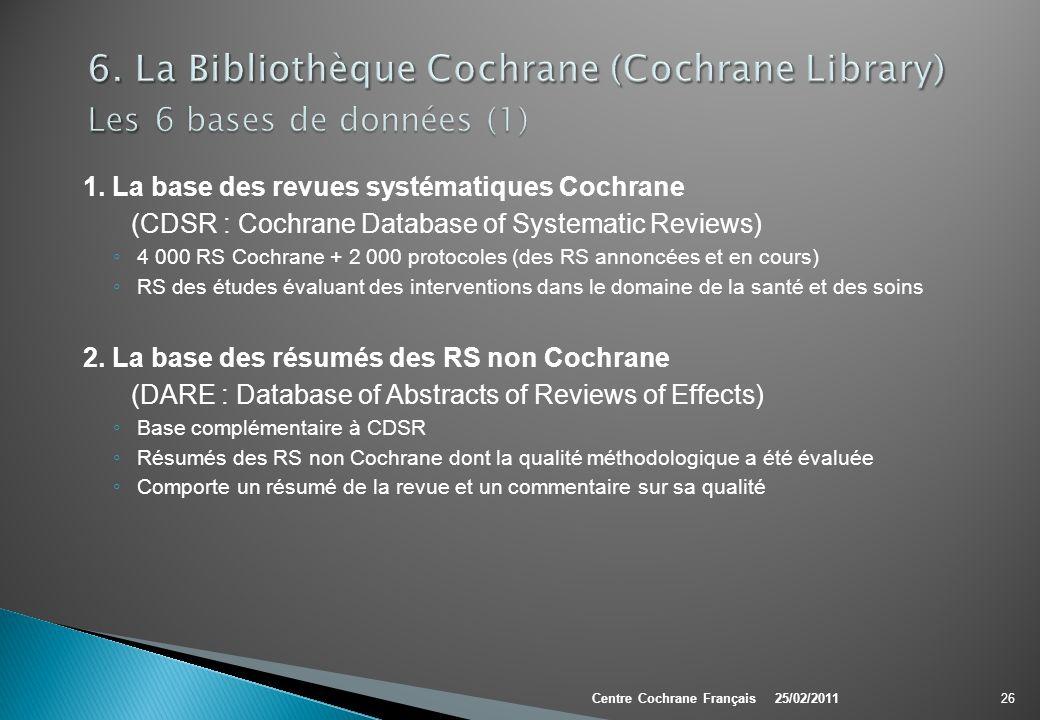 1. La base des revues systématiques Cochrane (CDSR : Cochrane Database of Systematic Reviews) 4 000 RS Cochrane + 2 000 protocoles (des RS annoncées e
