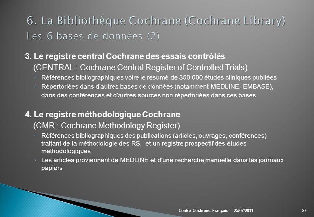 3. Le registre central Cochrane des essais contrôlés (CENTRAL : Cochrane Central Register of Controlled Trials) Références bibliographiques voire le r