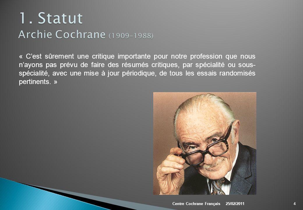 Permettre à toute personne qui doit prendre des décisions concernant la santé ou les soins daccéder à des données informatives de haute qualité, incluant les recherches médicales les plus actuelles 5Centre Cochrane Français25/02/2011