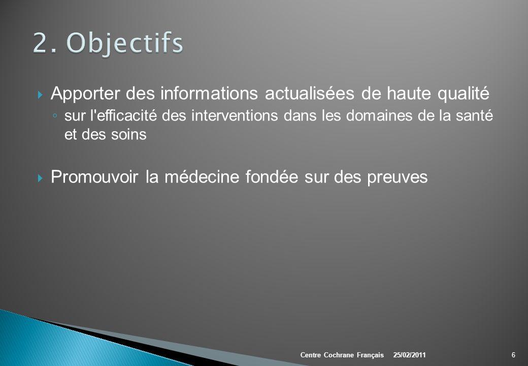 Apporter des informations actualisées de haute qualité sur l'efficacité des interventions dans les domaines de la santé et des soins Promouvoir la méd