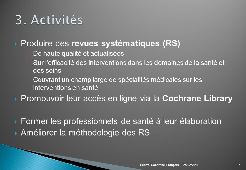 Objectifs Développer une méthodologie standardisée Améliorer la validité et la précision des revues systématiques Cochrane, indépendamment du thème étudié 18Centre Cochrane Français25/02/2011