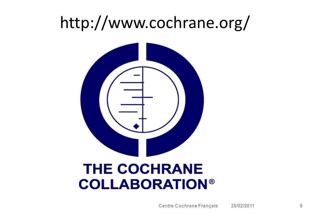 Constitué des membres élus de chaque entité Cochrane Fonctions Décide de l orientation stratégique de la Collaboration Une unité éditoriale (Cochrane Editorial Unit) soutient la production des revues Cochrane 20Centre Cochrane Français25/02/2011