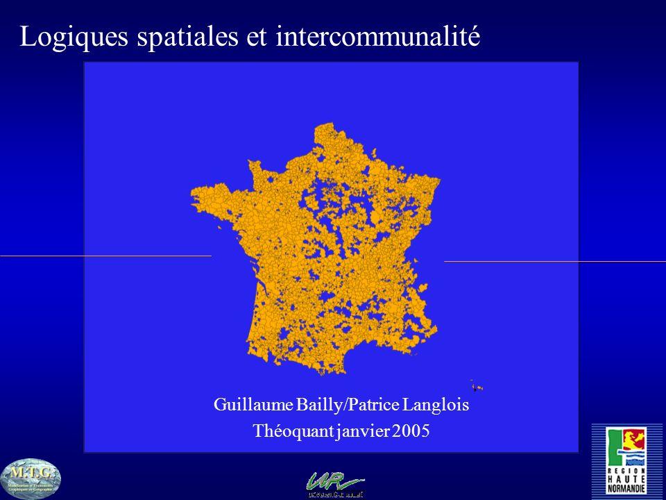 Guillaume Bailly/Patrice Langlois Théoquant janvier 2005 Logiques spatiales et intercommunalité