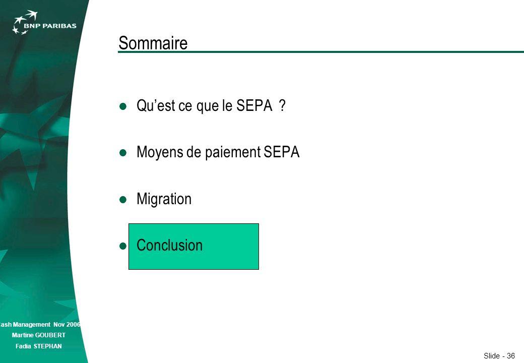 Slide - 36 Cash Management Nov 2006 Martine GOUBERT Fadia STEPHAN Sommaire Quest ce que le SEPA .