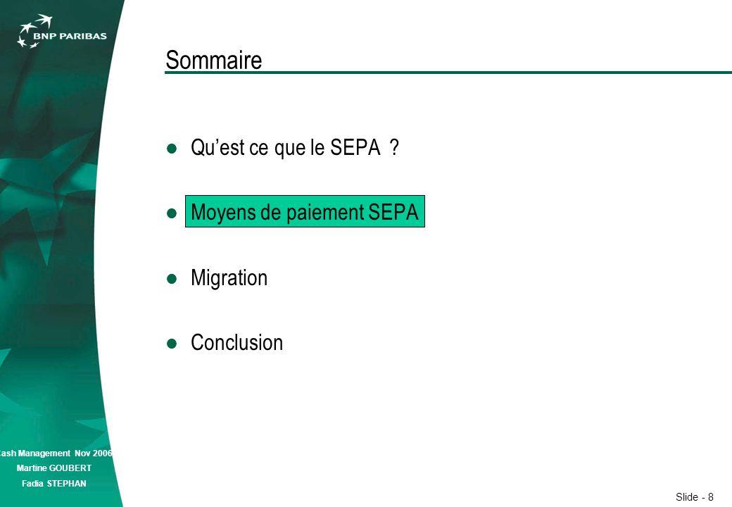 Slide - 8 Cash Management Nov 2006 Martine GOUBERT Fadia STEPHAN Sommaire Quest ce que le SEPA .