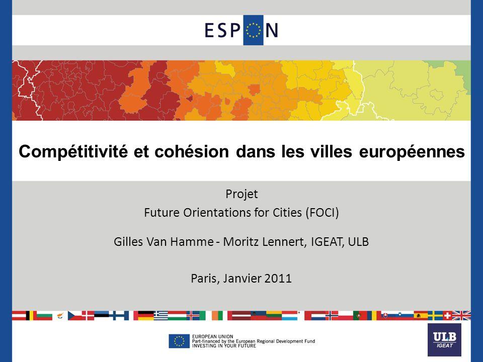 Compétitivité et cohésion dans les villes européennes Projet Future Orientations for Cities (FOCI) Gilles Van Hamme - Moritz Lennert, IGEAT, ULB Paris