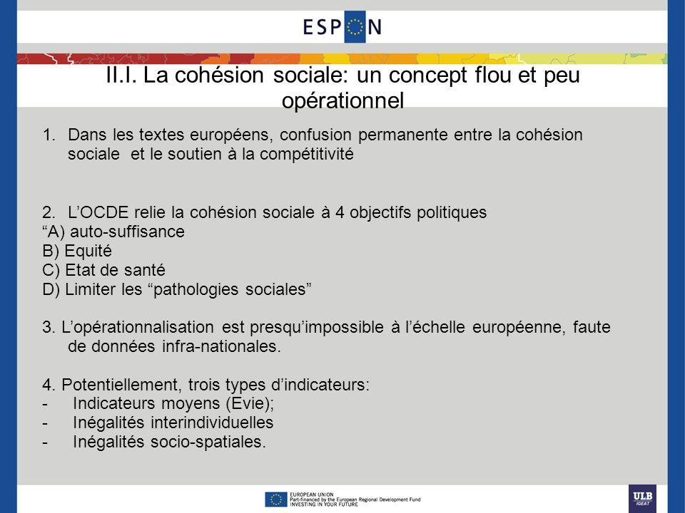 II.I. La cohésion sociale: un concept flou et peu opérationnel 1.Dans les textes européens, confusion permanente entre la cohésion sociale et le souti