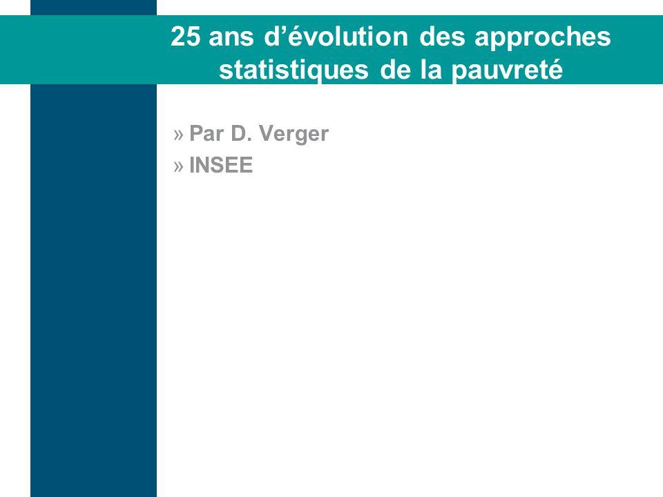25 ans dévolution des approches statistiques de la pauvreté »Par D. Verger »INSEE