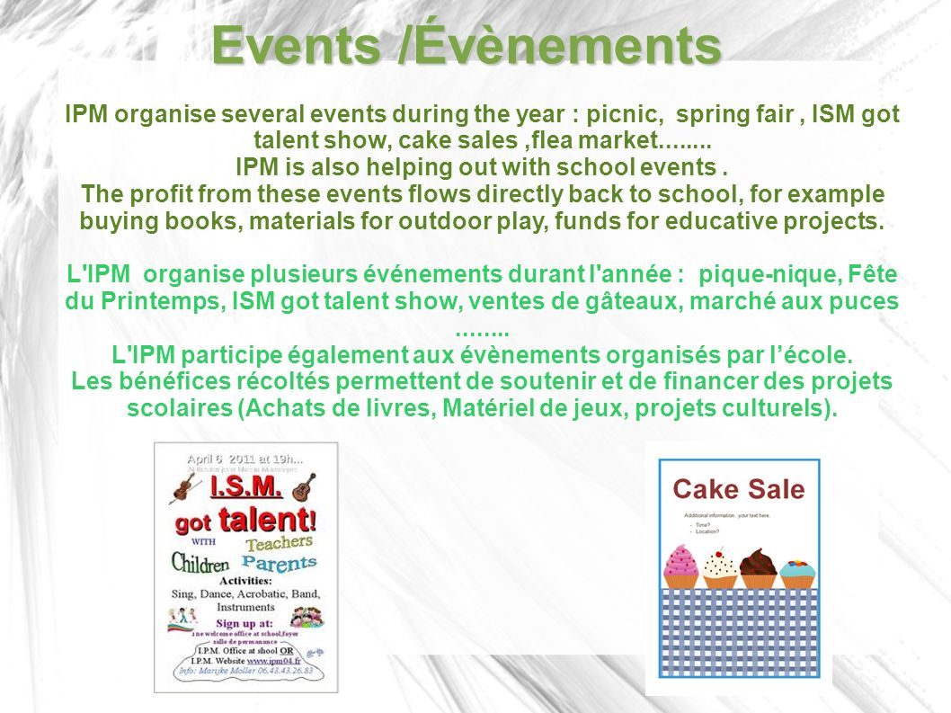 Events /Évènements IPM organise several events during the year : picnic, spring fair, ISM got talent show, cake sales,flea market........