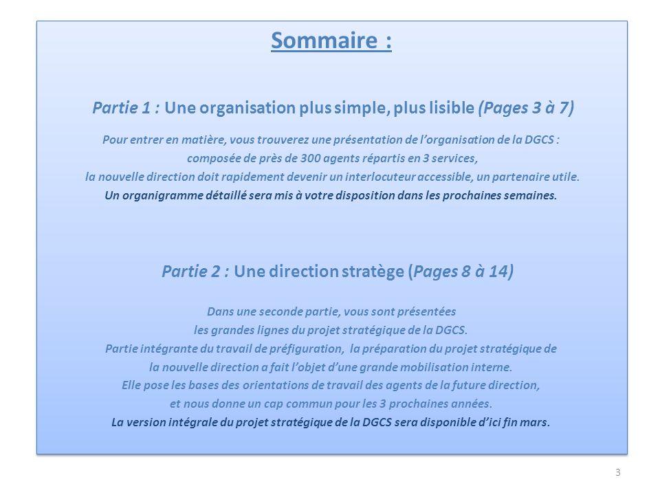 3 Sommaire : Partie 1 : Une organisation plus simple, plus lisible (Pages 3 à 7) Pour entrer en matière, vous trouverez une présentation de lorganisat