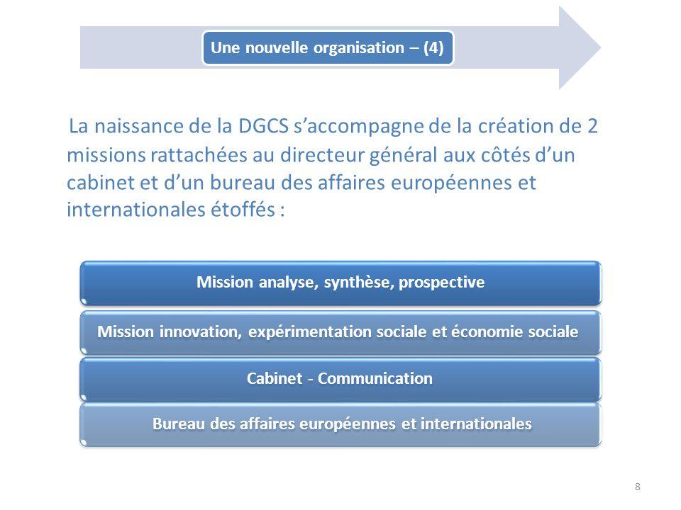 La naissance de la DGCS saccompagne de la création de 2 missions rattachées au directeur général aux côtés dun cabinet et dun bureau des affaires euro