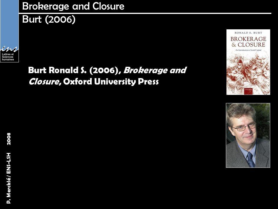 P. Mercklé / ENS-LSH 2008 Brokerage and Closure Burt (2006) Burt Ronald S. (2006), Brokerage and Closure, Oxford University Press