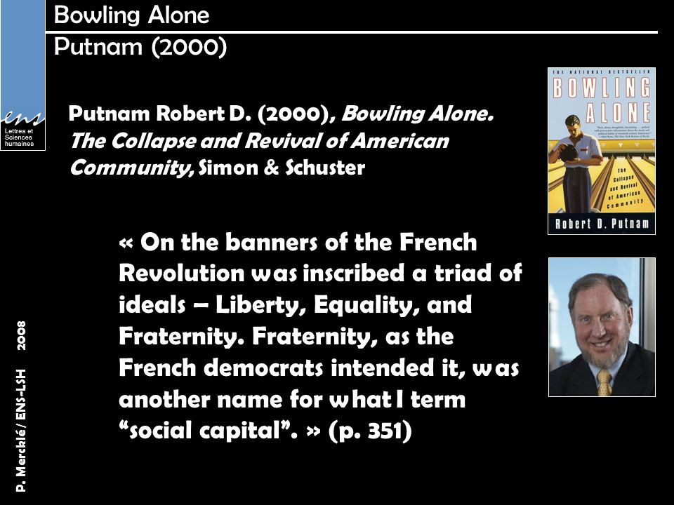 P. Mercklé / ENS-LSH 2008 Bowling Alone Putnam (2000) Putnam Robert D. (2000), Bowling Alone. The Collapse and Revival of American Community, Simon &