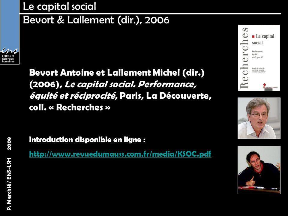 P. Mercklé / ENS-LSH 2008 Le capital social Bevort & Lallement (dir.), 2006 Bevort Antoine et Lallement Michel (dir.) (2006), Le capital social. Perfo