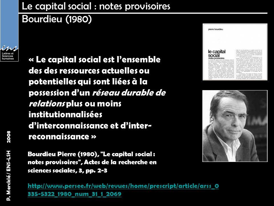 P. Mercklé / ENS-LSH 2008 Le capital social : notes provisoires Bourdieu (1980) Bourdieu Pierre (1980),