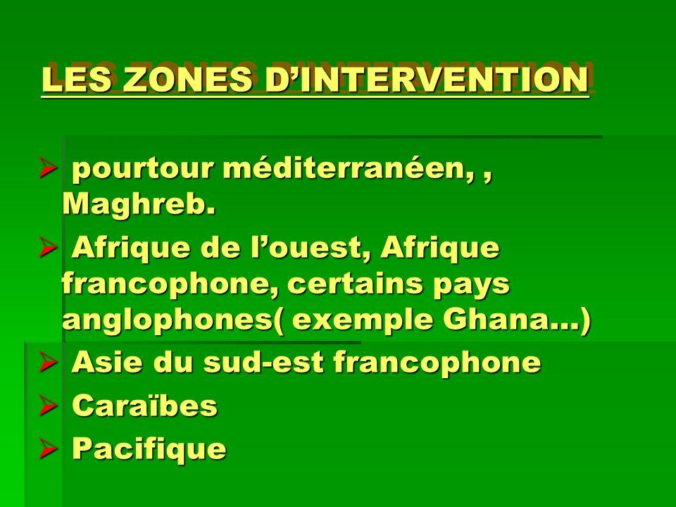 LES ZONES DINTERVENTION pourtour méditerranéen,, Maghreb. pourtour méditerranéen,, Maghreb. Afrique de louest, Afrique francophone, certains pays angl