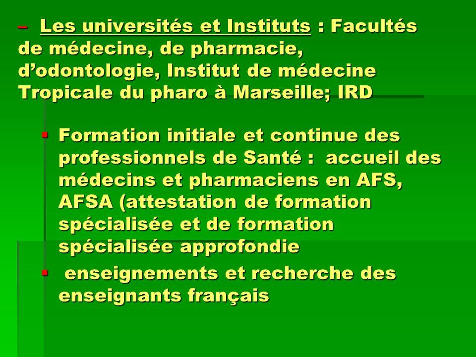 – Les universités et Instituts : Facultés de médecine, de pharmacie, dodontologie, Institut de médecine Tropicale du pharo à Marseille; IRD Formation