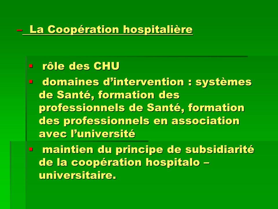 – La Coopération hospitalière rôle des CHU rôle des CHU domaines dintervention : systèmes de Santé, formation des professionnels de Santé, formation d