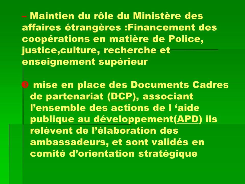 – – Maintien du rôle du Ministère des affaires étrangères :Financement des coopérations en matière de Police, justice,culture, recherche et enseigneme
