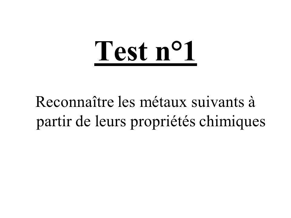Test n°1 Reconnaître les métaux suivants à partir de leurs propriétés chimiques