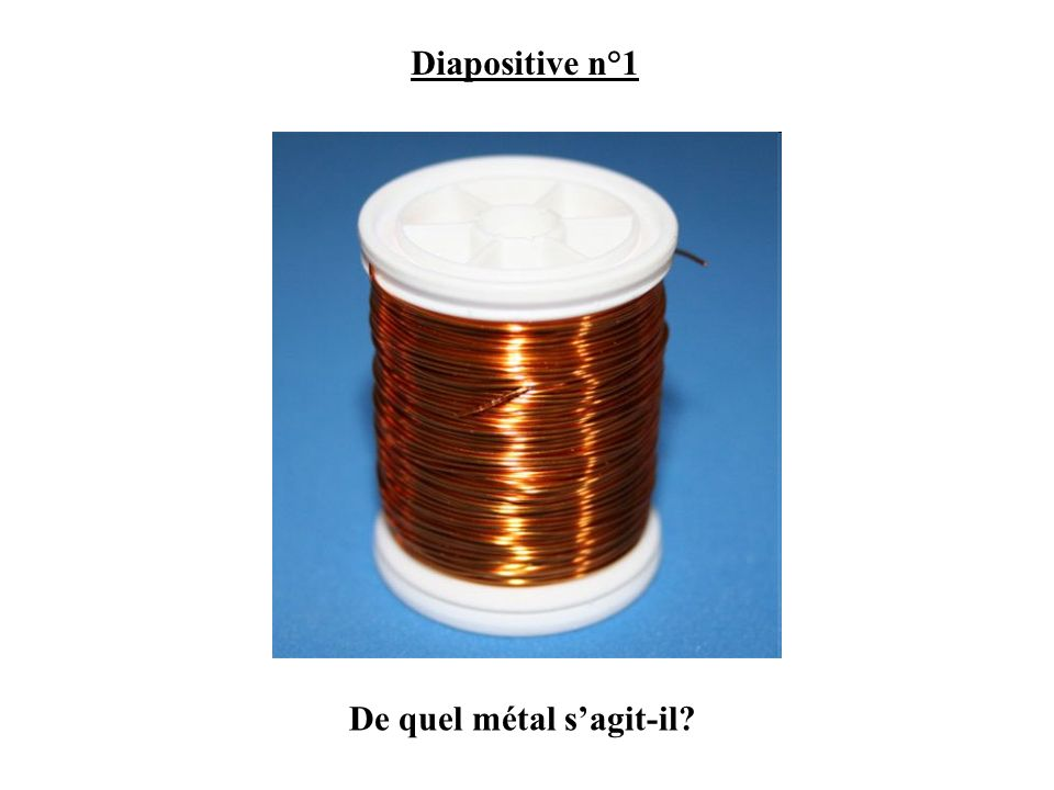 Diapositive n°1 De quel métal sagit-il?