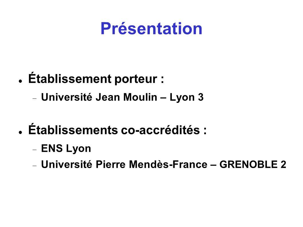 Présentation Établissement porteur : Université Jean Moulin – Lyon 3 Établissements co-accrédités : ENS Lyon Université Pierre Mendès-France – GRENOBL
