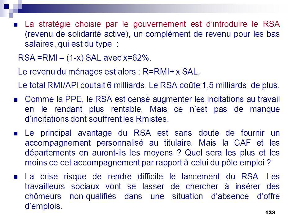 133 La stratégie choisie par le gouvernement est dintroduire le RSA (revenu de solidarité active), un complément de revenu pour les bas salaires, qui