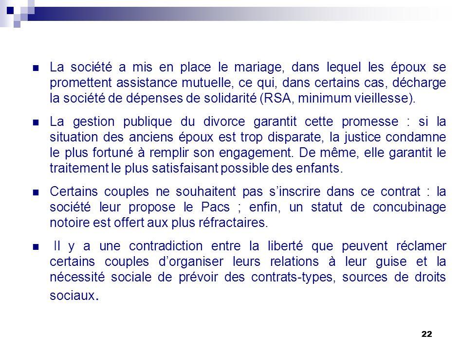 22 La société a mis en place le mariage, dans lequel les époux se promettent assistance mutuelle, ce qui, dans certains cas, décharge la société de dé