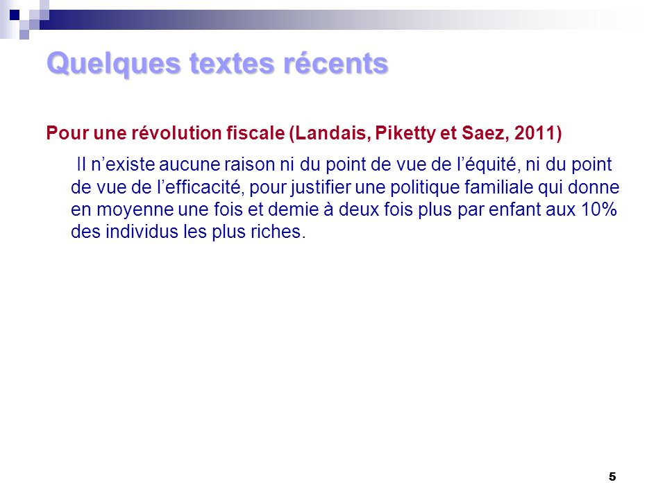 5 5 Pour une révolution fiscale (Landais, Piketty et Saez, 2011) Il nexiste aucune raison ni du point de vue de léquité, ni du point de vue de leffica