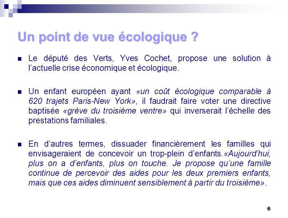 6 6 Un point de vue écologique ? Le député des Verts, Yves Cochet, propose une solution à lactuelle crise économique et écologique. Un enfant européen
