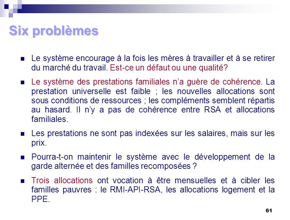 61 Six problèmes Le système encourage à la fois les mères à travailler et à se retirer du marché du travail. Est-ce un défaut ou une qualité? Le systè