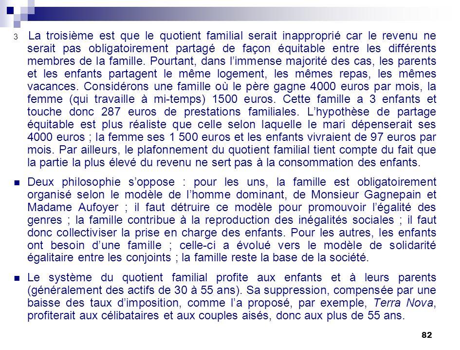82 3 La troisième est que le quotient familial serait inapproprié car le revenu ne serait pas obligatoirement partagé de façon équitable entre les dif