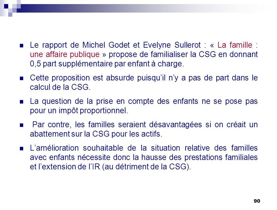 90 Le rapport de Michel Godet et Evelyne Sullerot : « La famille : une affaire publique » propose de familialiser la CSG en donnant 0,5 part supplémen