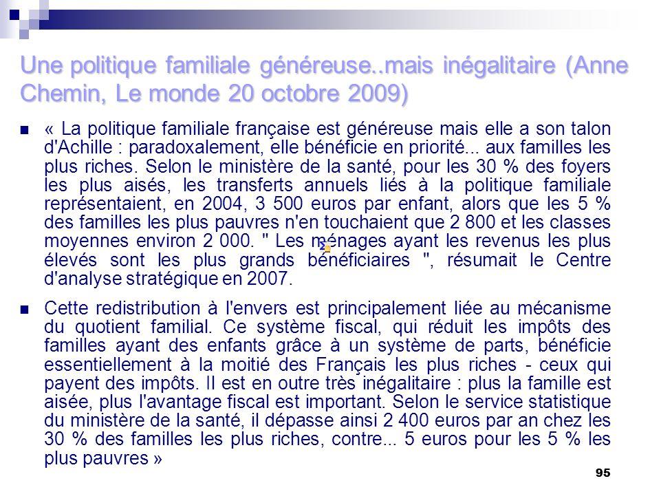 95 Une politique familiale généreuse..mais inégalitaire (Anne Chemin, Le monde 20 octobre 2009) « La politique familiale française est généreuse mais