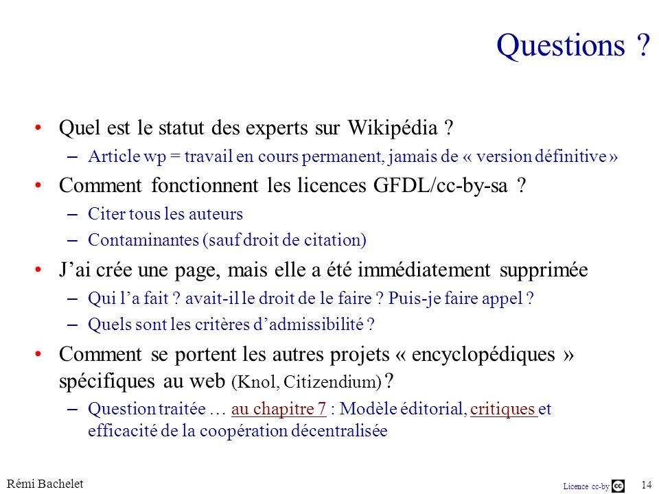 Rémi Bachelet 14 Licence cc-by Questions ? Quel est le statut des experts sur Wikipédia ? – Article wp = travail en cours permanent, jamais de « versi