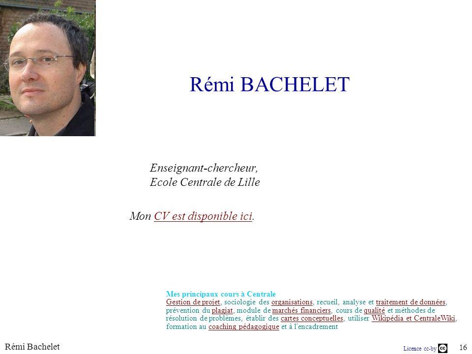 Rémi Bachelet 16 Licence cc-by Rémi BACHELET Enseignant-chercheur, Ecole Centrale de Lille Mon CV est disponible ici.CV est disponible ici Mes princip