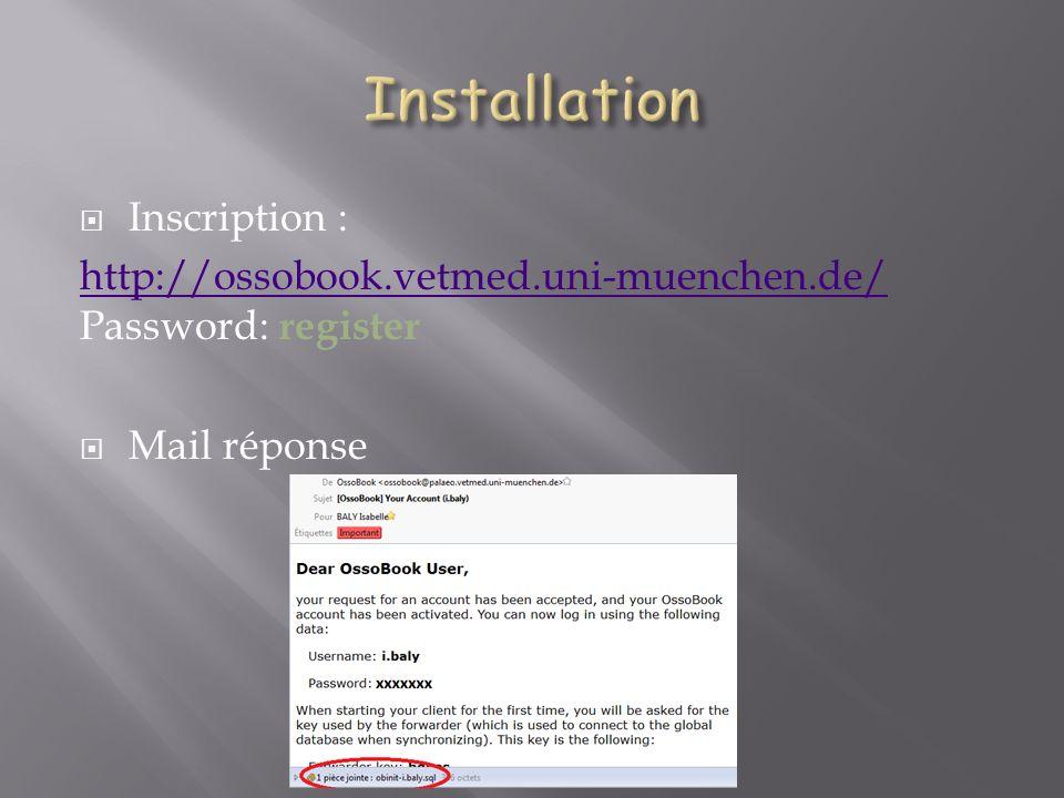 Inscription : http://ossobook.vetmed.uni-muenchen.de/ http://ossobook.vetmed.uni-muenchen.de/ Password: register Mail réponse