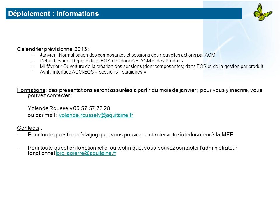 Calendrier prévisionnel 2013 : –Janvier : Normalisation des composantes et sessions des nouvelles actions par ACM –Début Février : Reprise dans EOS de