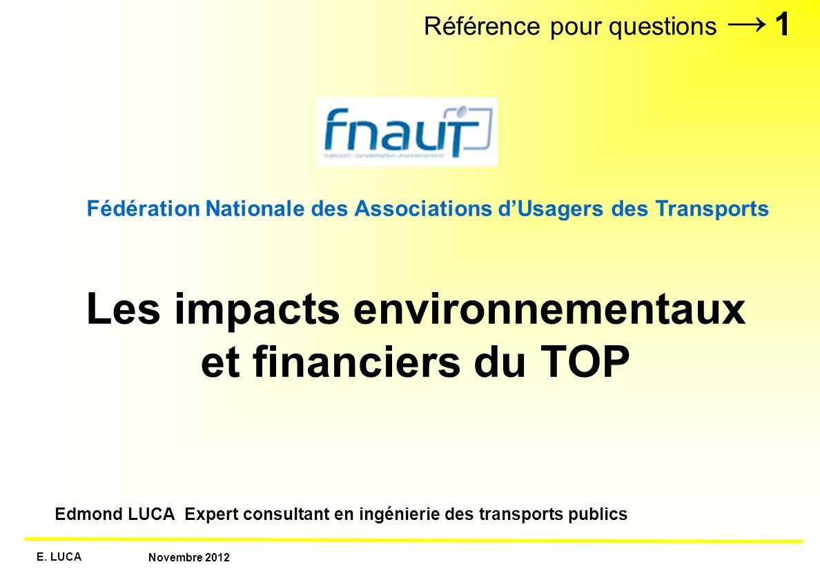E. LUCA Novembre 2012 1 Les impacts environnementaux et financiers du TOP Edmond LUCA Expert consultant en ingénierie des transports publics Référence