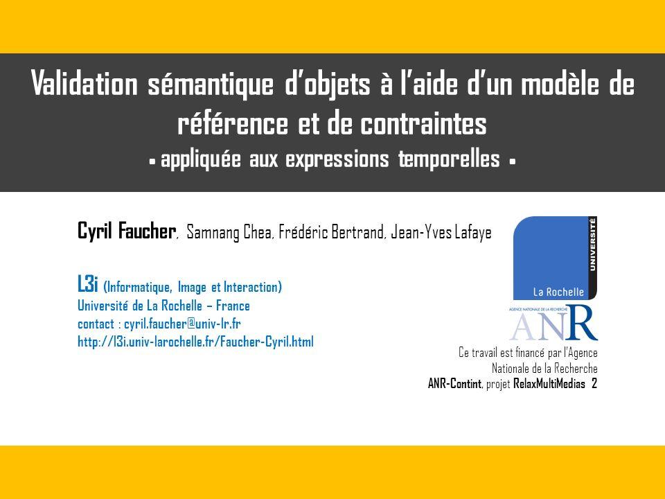 Validation sémantique dobjets à laide dun modèle de référence et de contraintes appliquée aux expressions temporelles Cyril Faucher, Samnang Chea, Fré