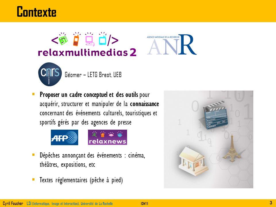 Cyril Faucher L3i (Informatique, Image et Interaction), Université de La RochelleIDM11 Contexte Proposer un cadre conceptuel et des outils pour acquér